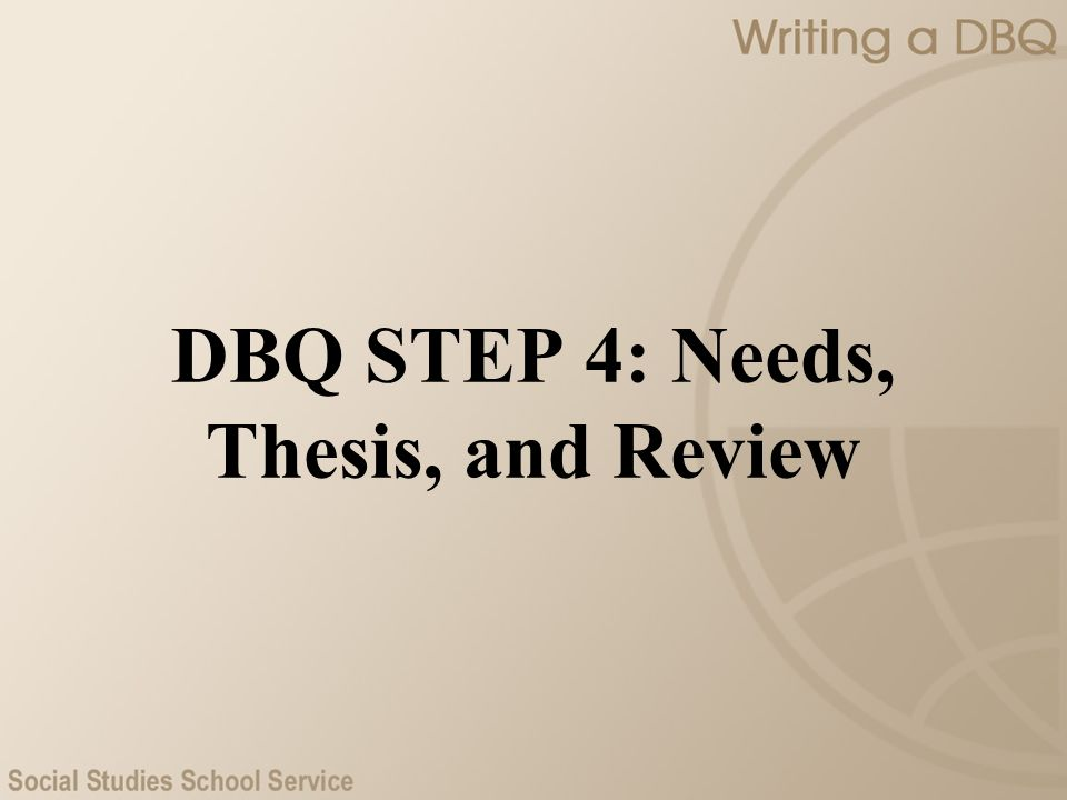 DBQ STEP 4: Needs, Thesis, and Review