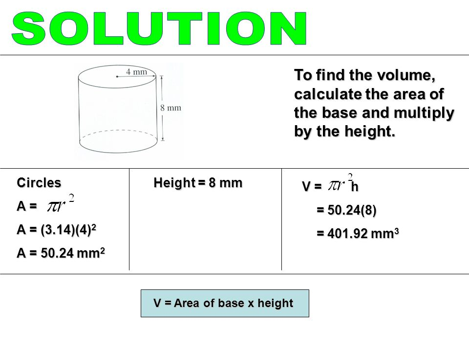 To find the volume, Multiply of the volume of a cylinder Height = 9 m V = h = = 235.5 m 3 = 235.5 m 3 V = Volume of cylinder 1313 1313 1313 706.5 3 Circles A = A = (3.14)(5) 2 A = 78.5 m 2 V = h = 78.5(9) = 78.5(9) = 706.5 m 3 = 706.5 m 3