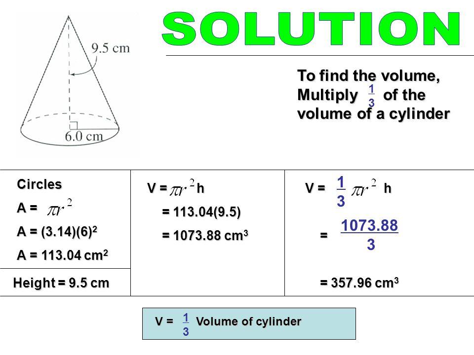 Volume of a Triangular Prism Volume of Rectangular Prism Volume of a Pyramid V = Area of base x height V = lwh V = Area of base x height V = (h) bh 2 V = Area of base x height 1313 Volume of a Cone V = Volume of cylinder V = h 1313 1313