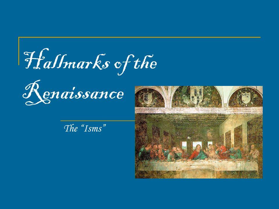 Hallmarks of the Renaissance The Isms