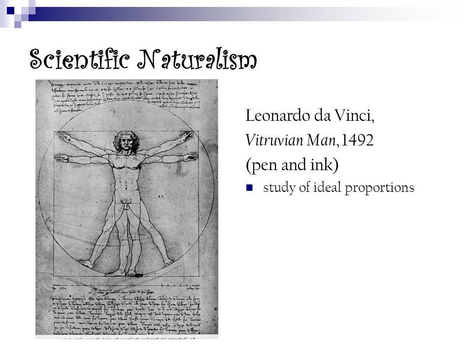 Scientific Naturalism Leonardo da Vinci, Vitruvian Man, 1492 (pen and ink) study of ideal proportions