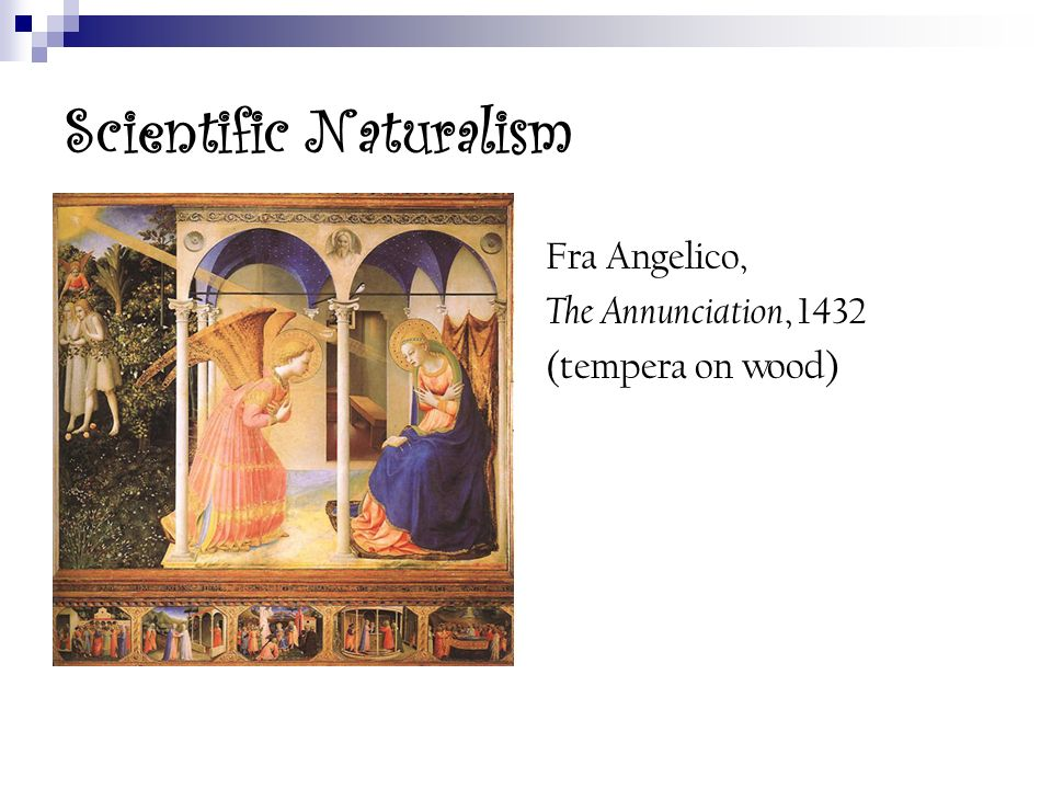 Scientific Naturalism Fra Angelico, The Annunciation, 1432 (tempera on wood)