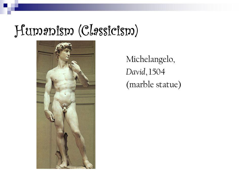 Humanism (Classicism) Michelangelo, David, 1504 (marble statue)