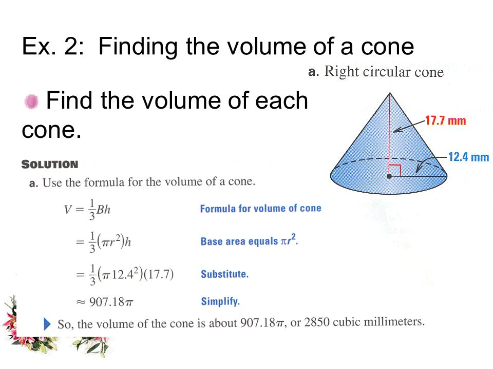 Ex. 2: Finding the volume of a cone Find the volume of each cone.