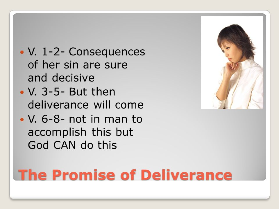 The Promise of Deliverance V. 1-2- Consequences of her sin are sure and decisive V.