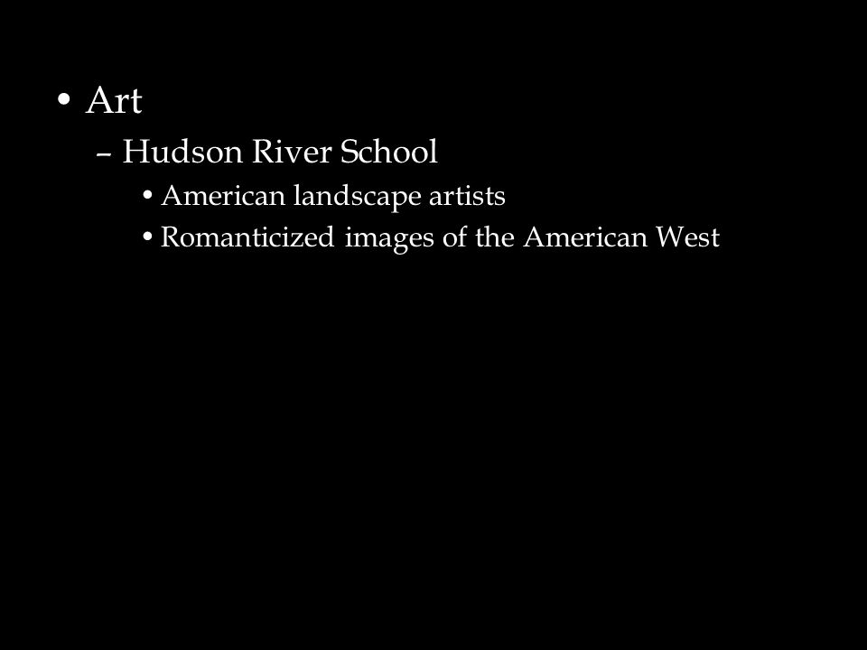 Art –Hudson River School American landscape artists Romanticized images of the American West