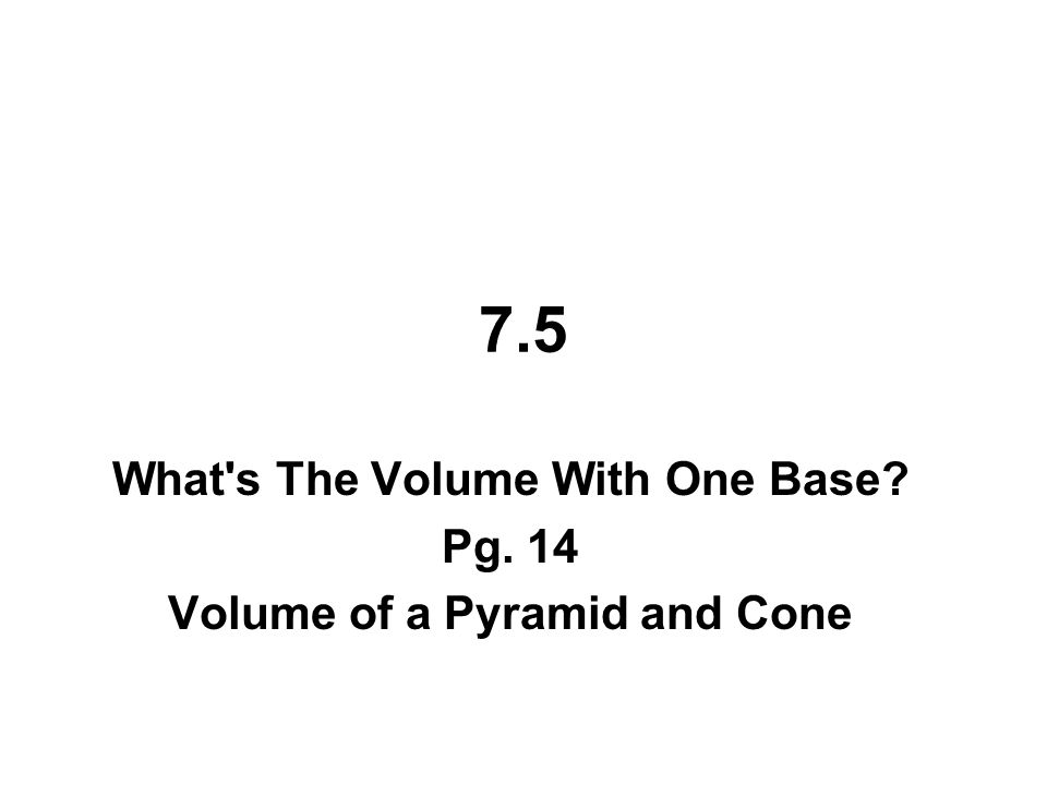7.5 – Whats the Volume With One Base.