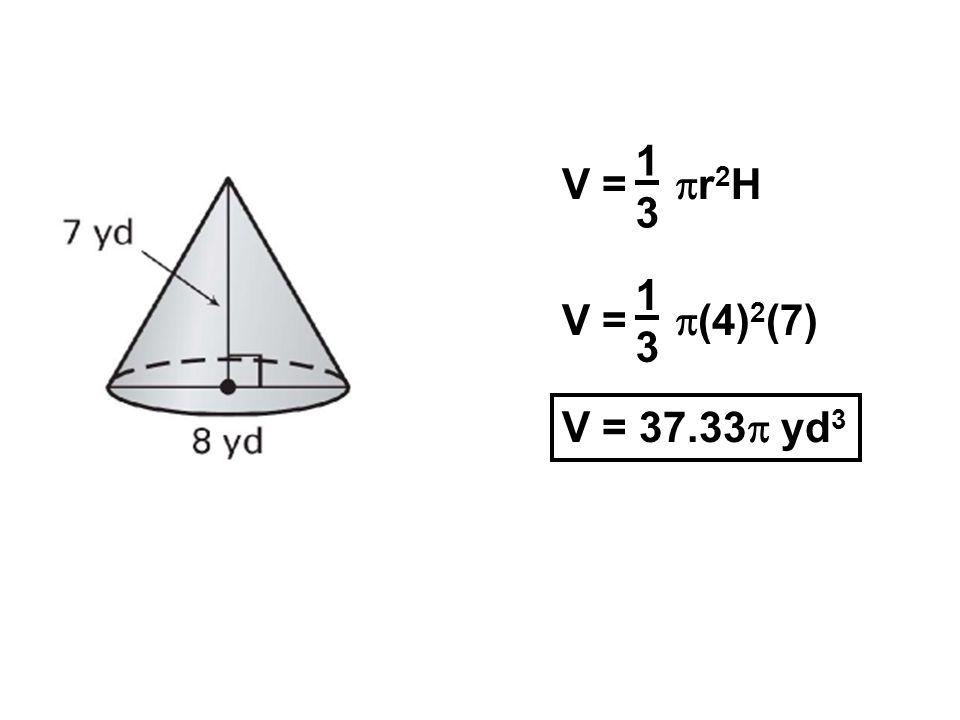 V = r 2 H 1313 V = (4) 2 (7) 1313 V = 37.33 yd 3