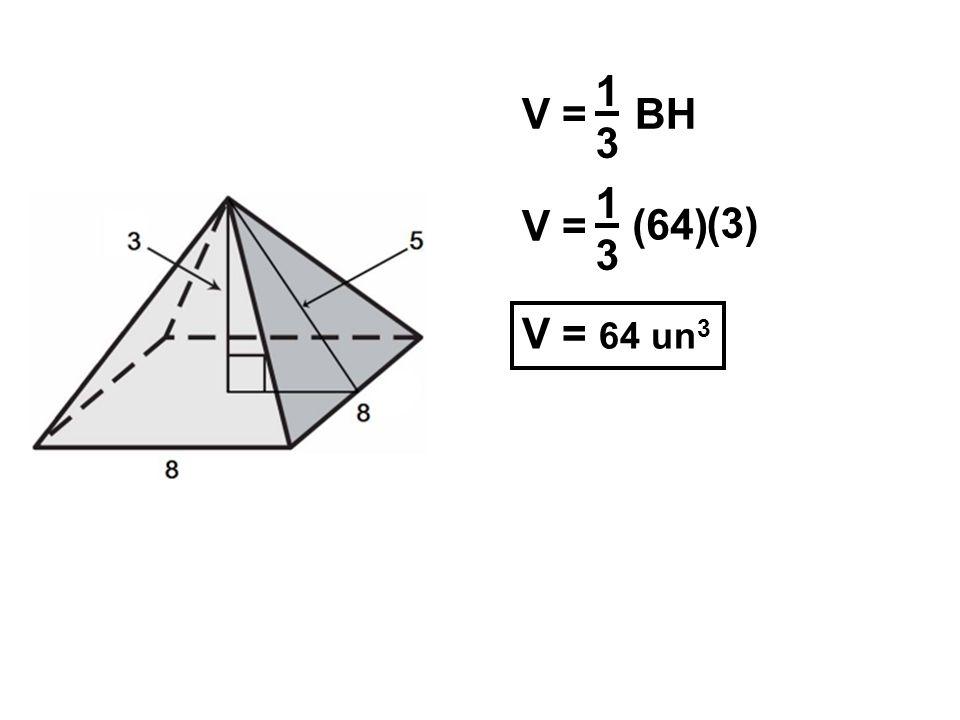 V = BH 1313 V = 1313 (64) (3) V = 64 un 3