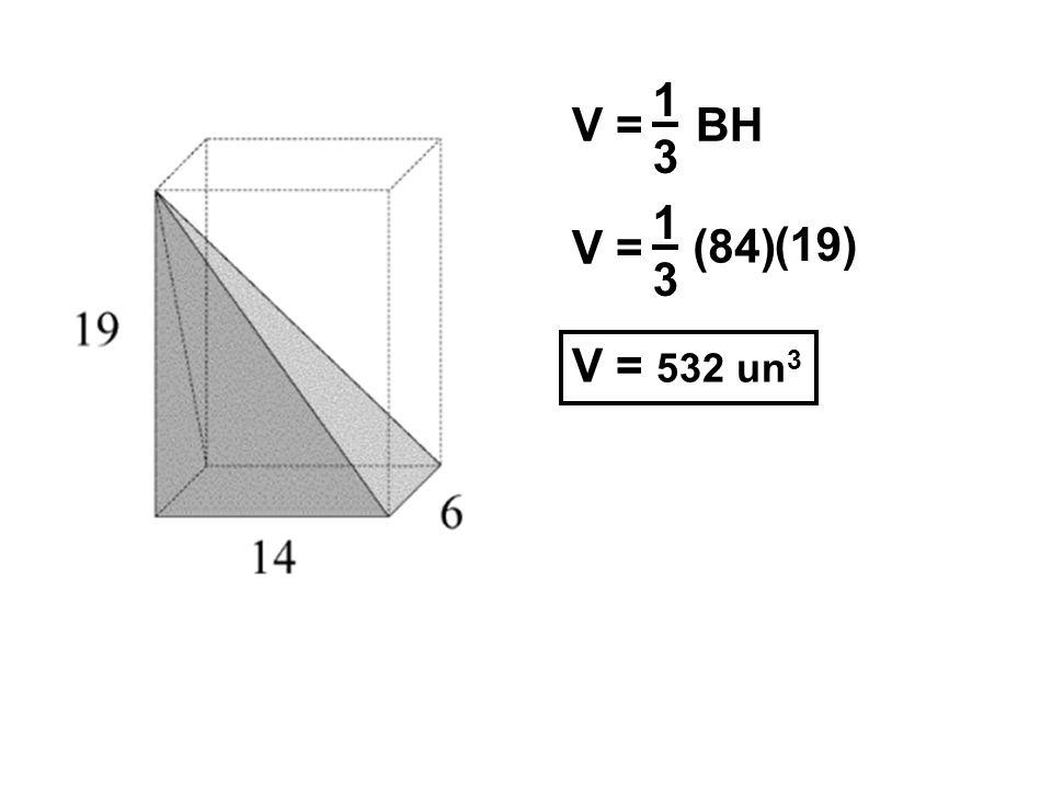 V = BH 1313 V = 1313 (84) (19) V = 532 un 3