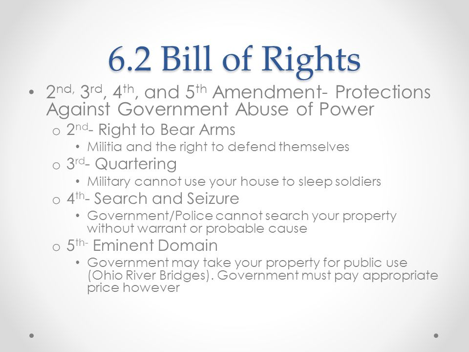 6.2 Bill of Rights 2 nd, 3 rd, 4 th, and 5 th Amendment- Protections Against Government Abuse of Power o 2 nd - Right to Bear Arms Militia and the rig