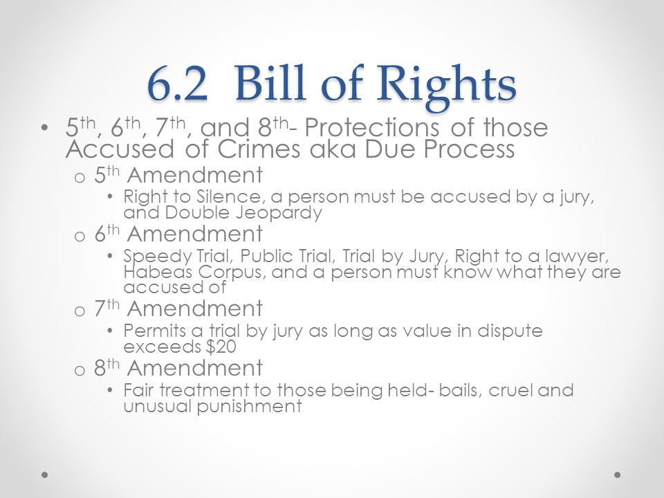 6.2 Bill of Rights 5 th, 6 th, 7 th, and 8 th - Protections of those Accused of Crimes aka Due Process o 5 th Amendment Right to Silence, a person mus