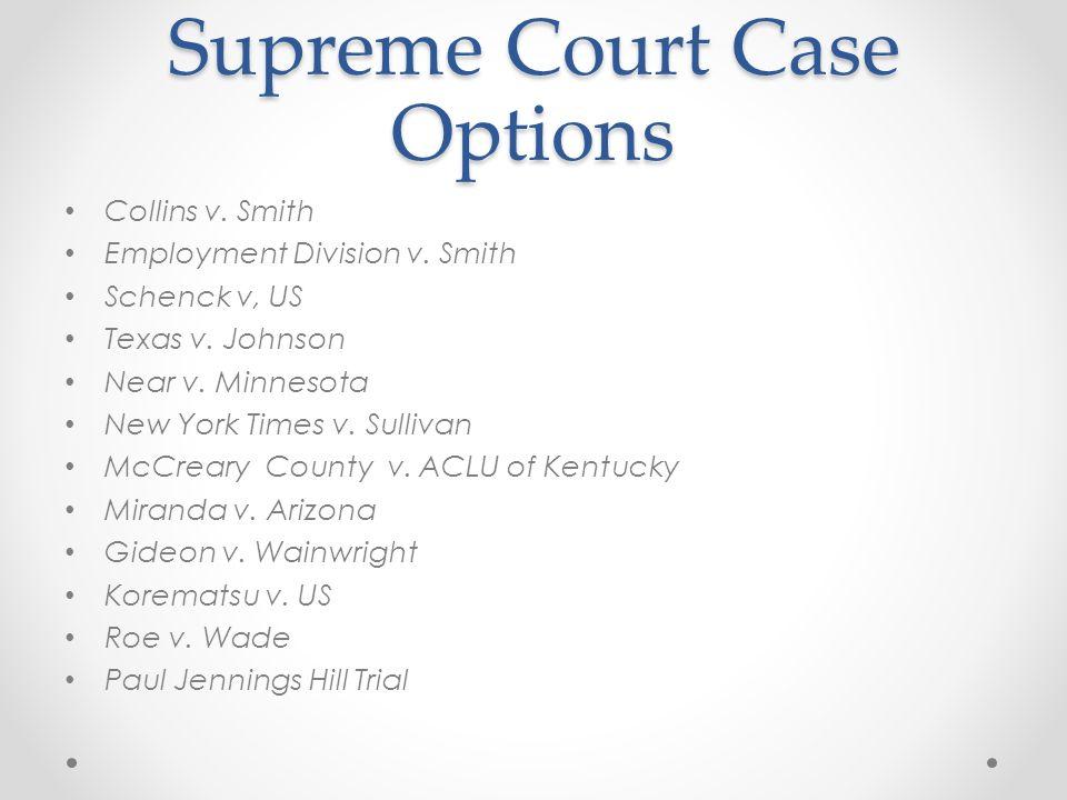 Supreme Court Case Options Collins v. Smith Employment Division v. Smith Schenck v, US Texas v. Johnson Near v. Minnesota New York Times v. Sullivan M