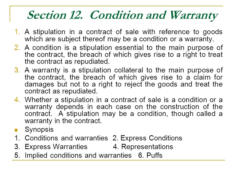 Section 12. Condition and Warranty 1.A stipulation in a contract of sale with reference to goods which are subject thereof may be a condition or a war
