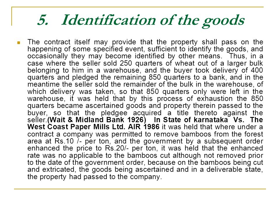 5. Identification of the goods The contract itself may provide that the property shall pass on the happening of some specified event, sufficient to id