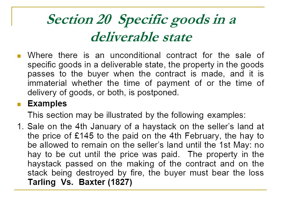 Section 20 Specific goods in a deliverable state Where there is an unconditional contract for the sale of specific goods in a deliverable state, the p