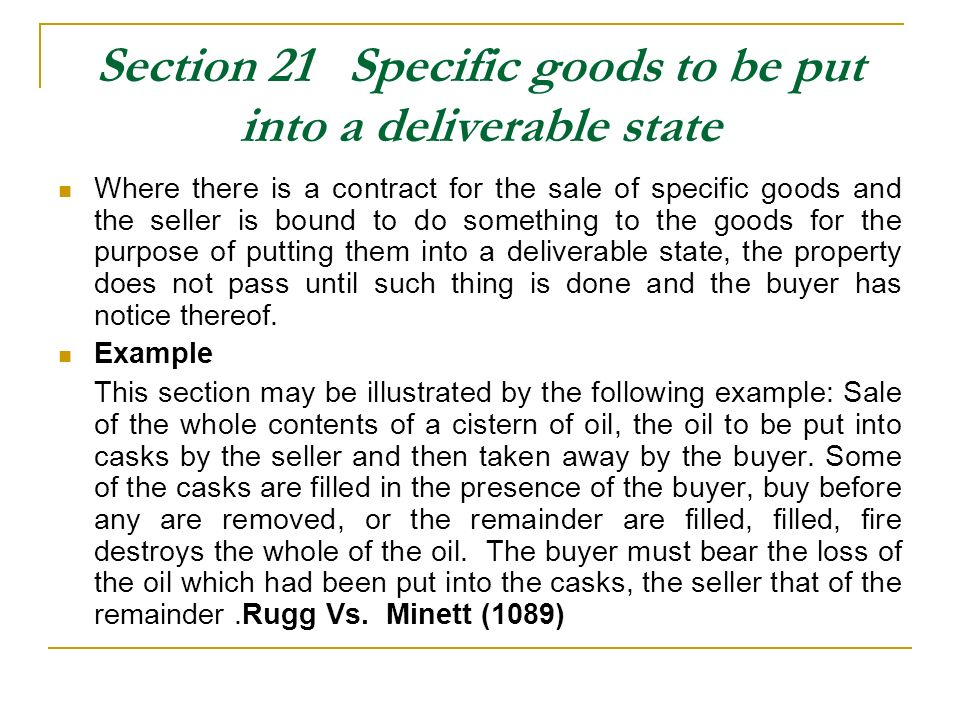 Section 21 Specific goods to be put into a deliverable state Where there is a contract for the sale of specific goods and the seller is bound to do so