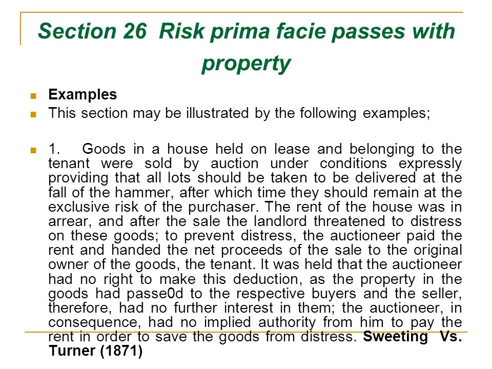 Section 26 Risk prima facie passes with property Examples This section may be illustrated by the following examples; 1. Goods in a house held on lease