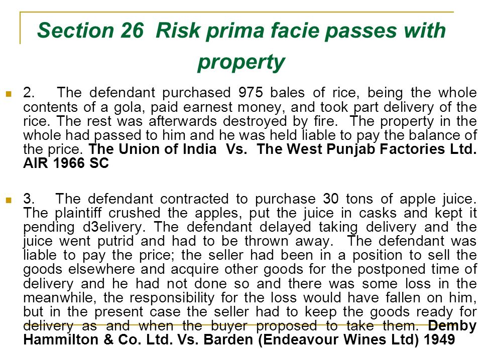 Section 26 Risk prima facie passes with property 2. The defendant purchased 975 bales of rice, being the whole contents of a gola, paid earnest money,