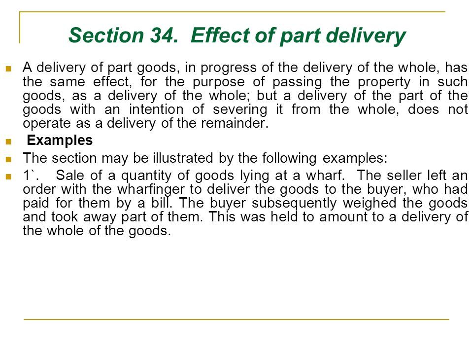 Section 34. Effect of part delivery A delivery of part goods, in progress of the delivery of the whole, has the same effect, for the purpose of passin