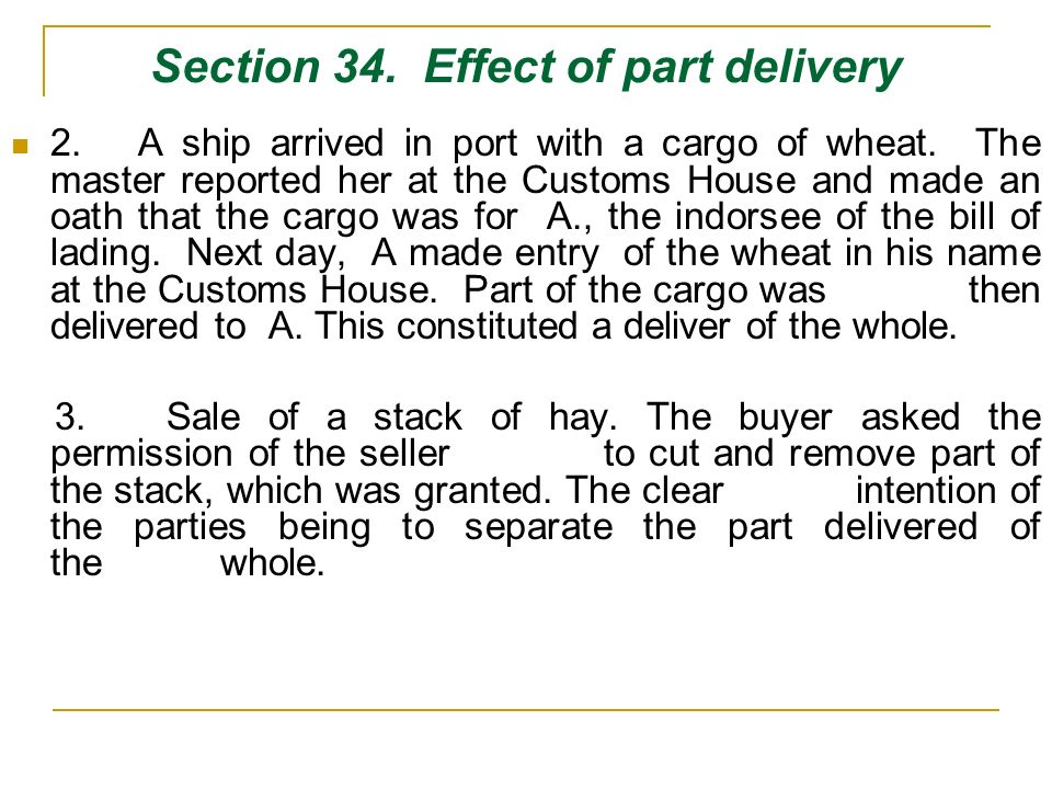 Section 34. Effect of part delivery 2. A ship arrived in port with a cargo of wheat. The master reported her at the Customs House and made an oath tha