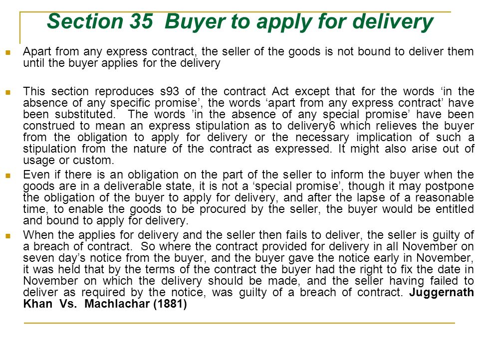 Section 35 Buyer to apply for delivery Apart from any express contract, the seller of the goods is not bound to deliver them until the buyer applies f