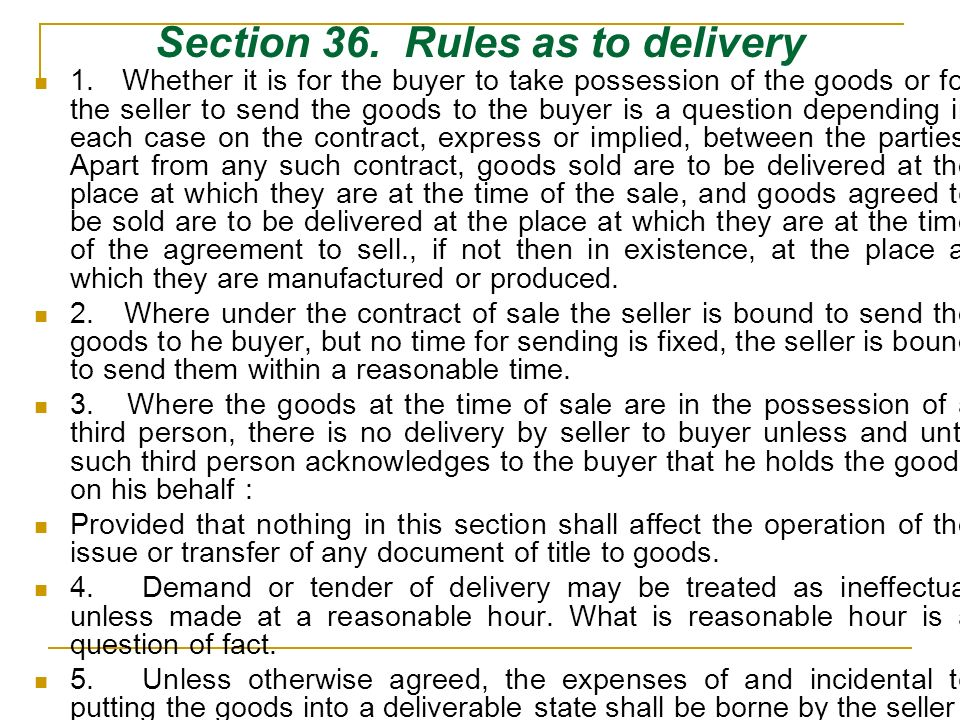 Section 36. Rules as to delivery 1. Whether it is for the buyer to take possession of the goods or for the seller to send the goods to the buyer is a