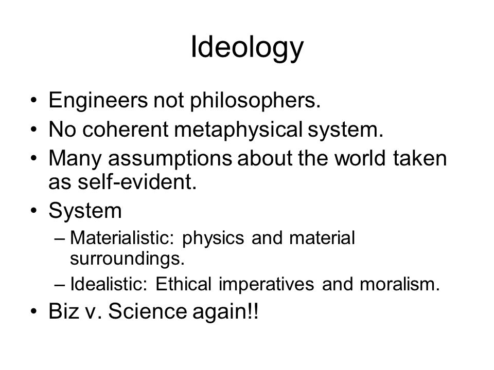 Ideology Engineers not philosophers.No coherent metaphysical system.