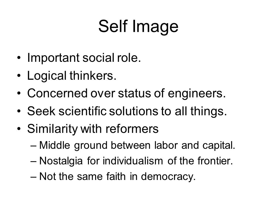 Self Image Important social role.Logical thinkers.