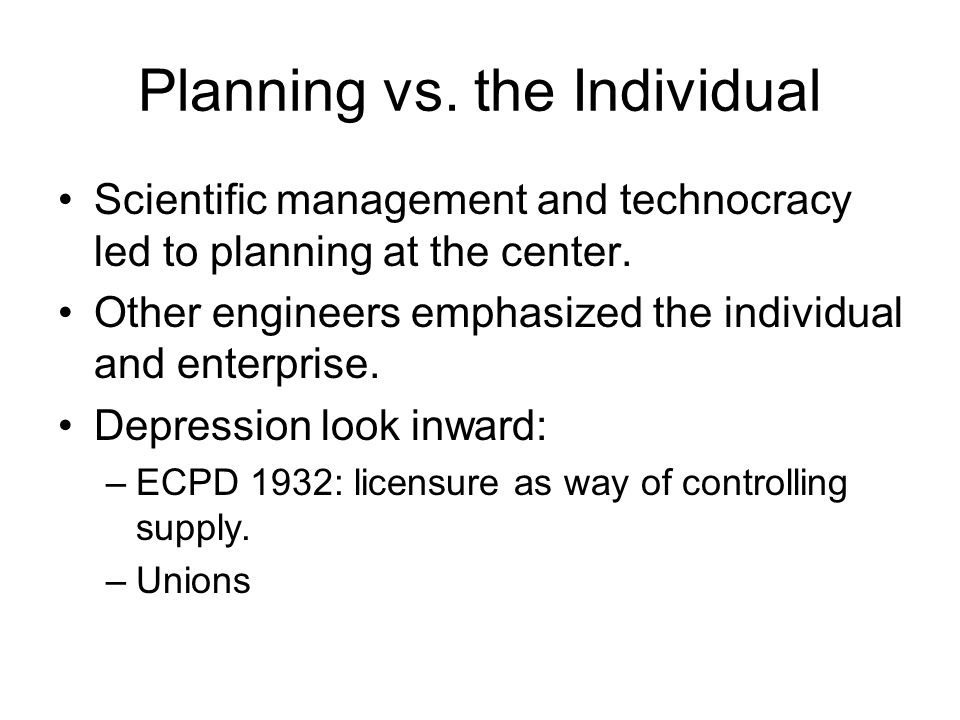 Planning vs.the Individual Scientific management and technocracy led to planning at the center.
