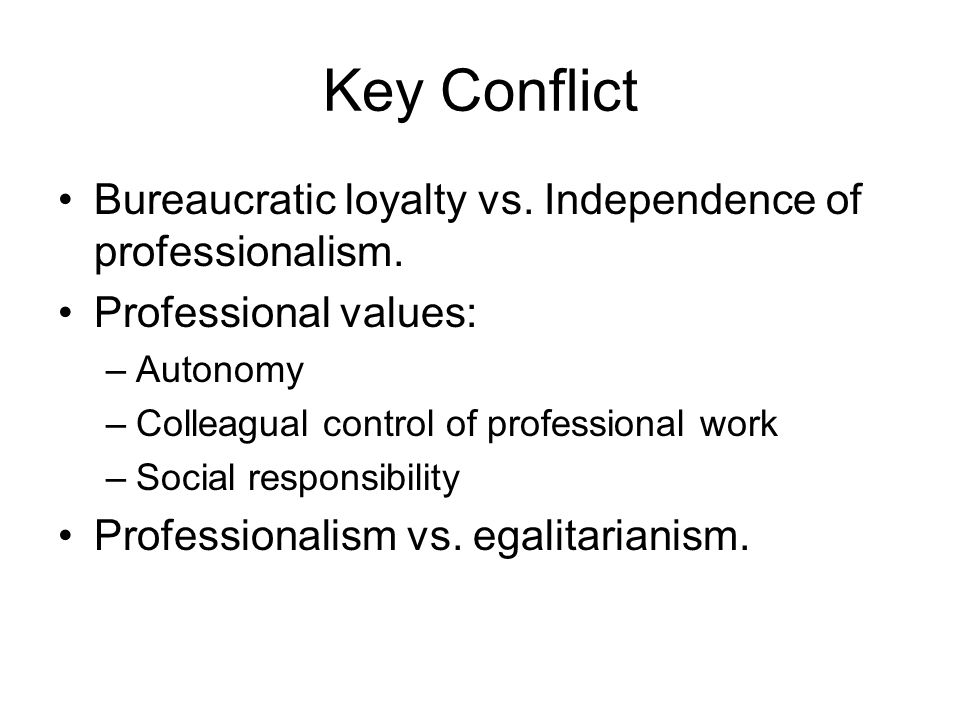Key Conflict Bureaucratic loyalty vs.Independence of professionalism.