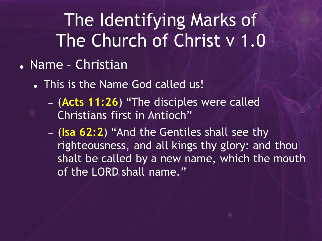 The Identifying Marks of The Church of Christ v 1.0 Name – Christian This is the Name God called us.