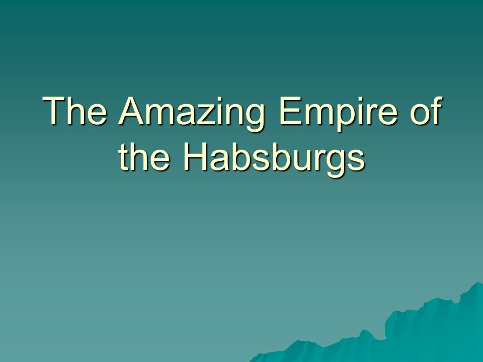The Amazing Empire of the Habsburgs