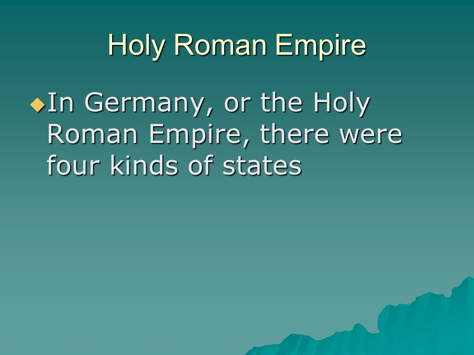 Holy Roman Empire In Germany, or the Holy Roman Empire, there were four kinds of states In Germany, or the Holy Roman Empire, there were four kinds of