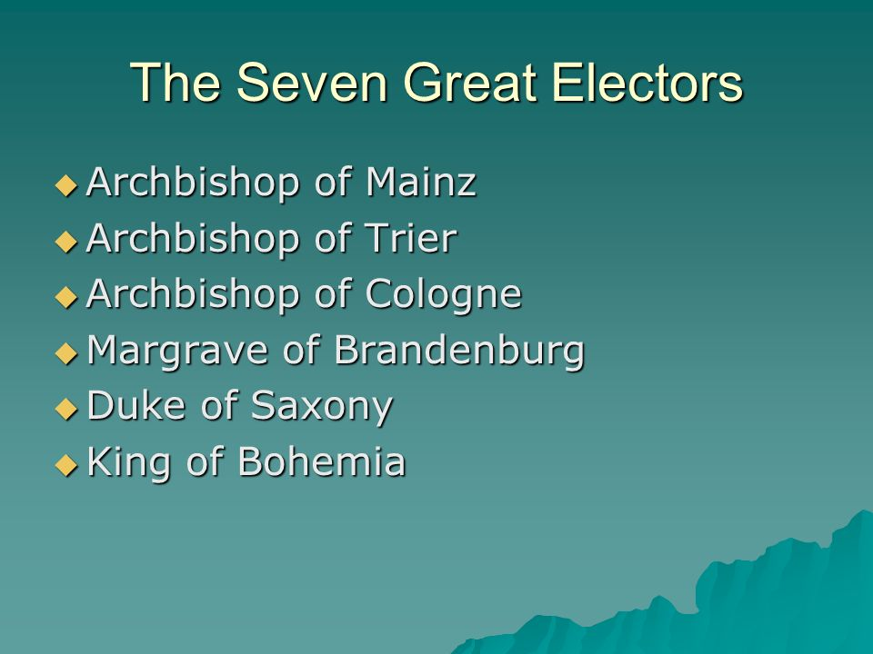 The Seven Great Electors Archbishop of Mainz Archbishop of Mainz Archbishop of Trier Archbishop of Trier Archbishop of Cologne Archbishop of Cologne M