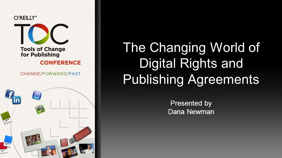 The Changing World of Digital Rights and Publishing Agreements Presented by Dana Newman