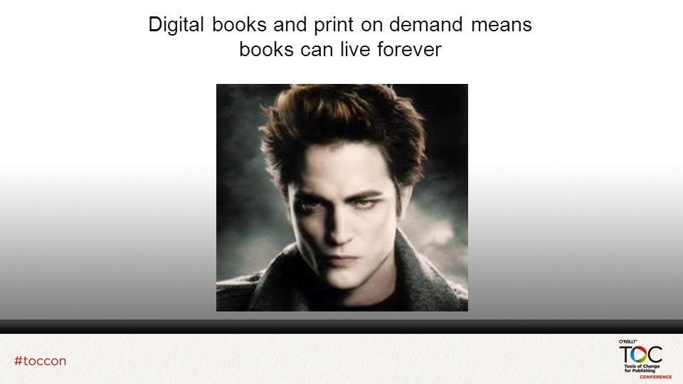 Digital books and print on demand means books can live forever