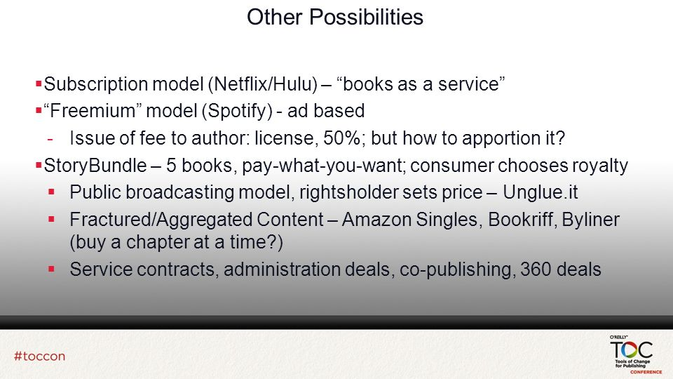 Other Possibilities Subscription model (Netflix/Hulu) – books as a service Freemium model (Spotify) - ad based -Issue of fee to author: license, 50%; but how to apportion it.