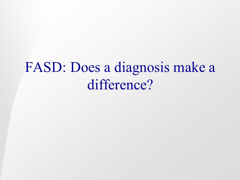 FASD: Does a diagnosis make a difference?