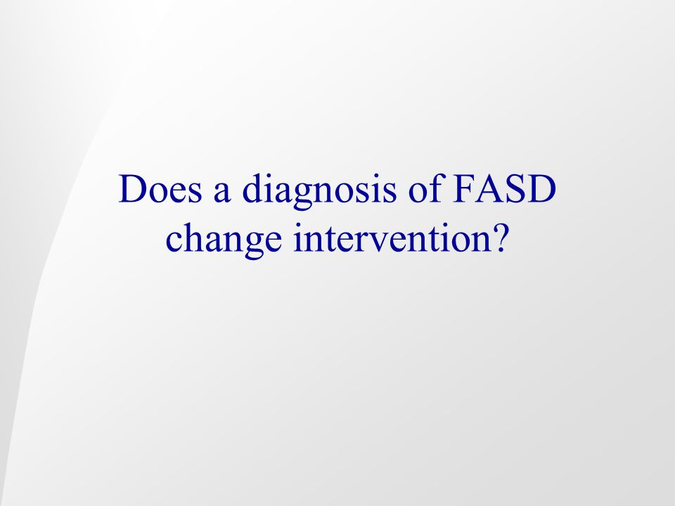 Does a diagnosis of FASD change intervention?
