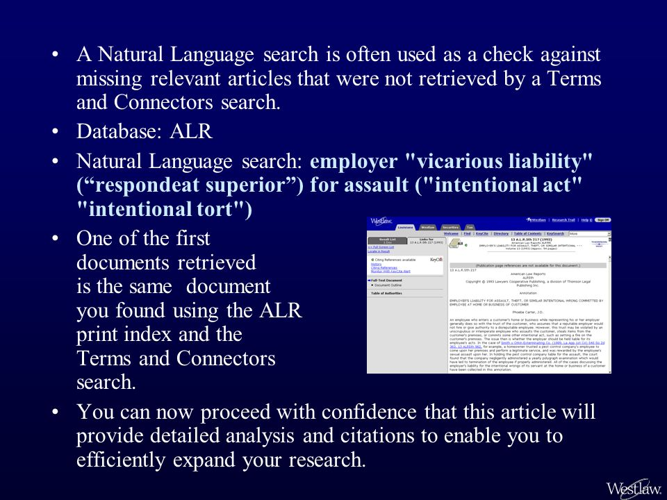 A Natural Language search is often used as a check against missing relevant articles that were not retrieved by a Terms and Connectors search. Databas