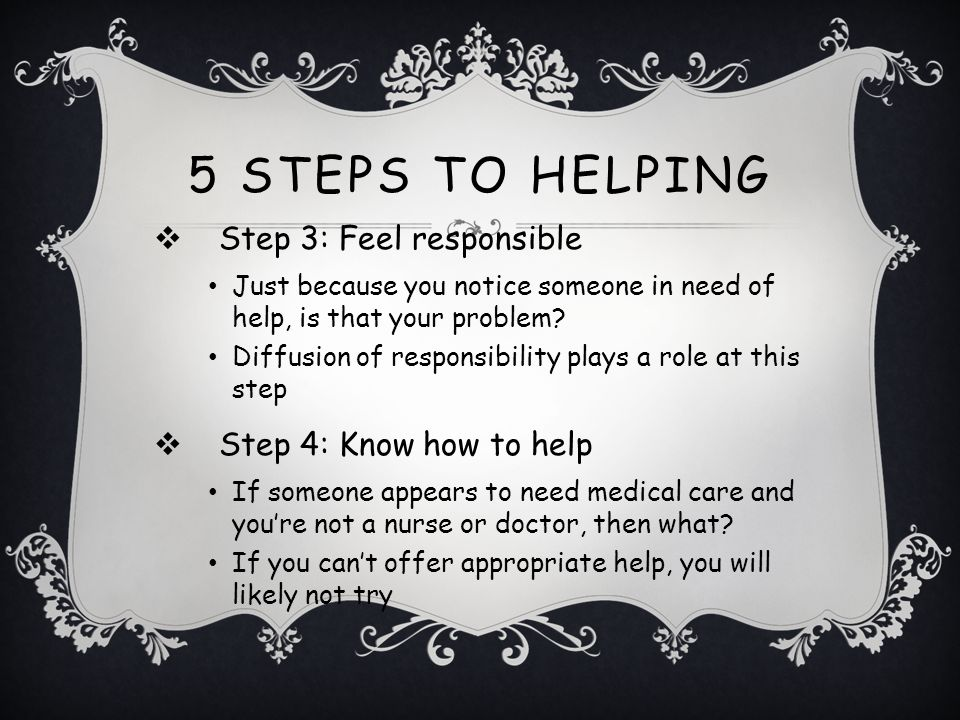 SITUATIONAL INFLUENCES: 5 STEPS TO HELPING Step 1: Notice the Event In order to help, you must realize something is happening Often people are distrac