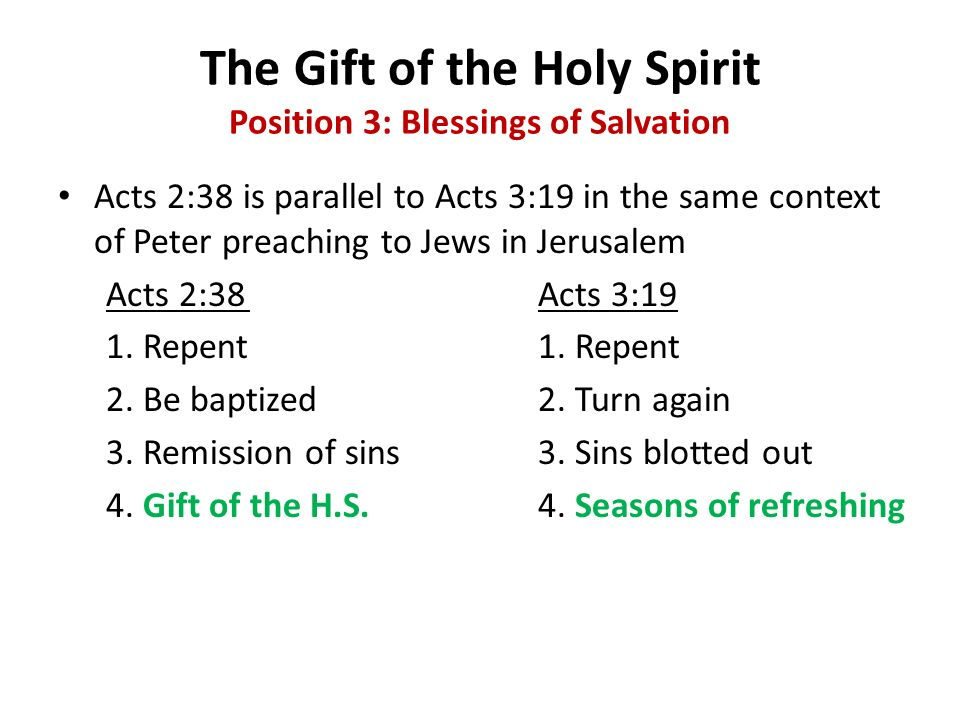 The Gift of the Holy Spirit Position 3: Blessings of Salvation Acts 2:38 is parallel to Acts 3:19 in the same context of Peter preaching to Jews in Je