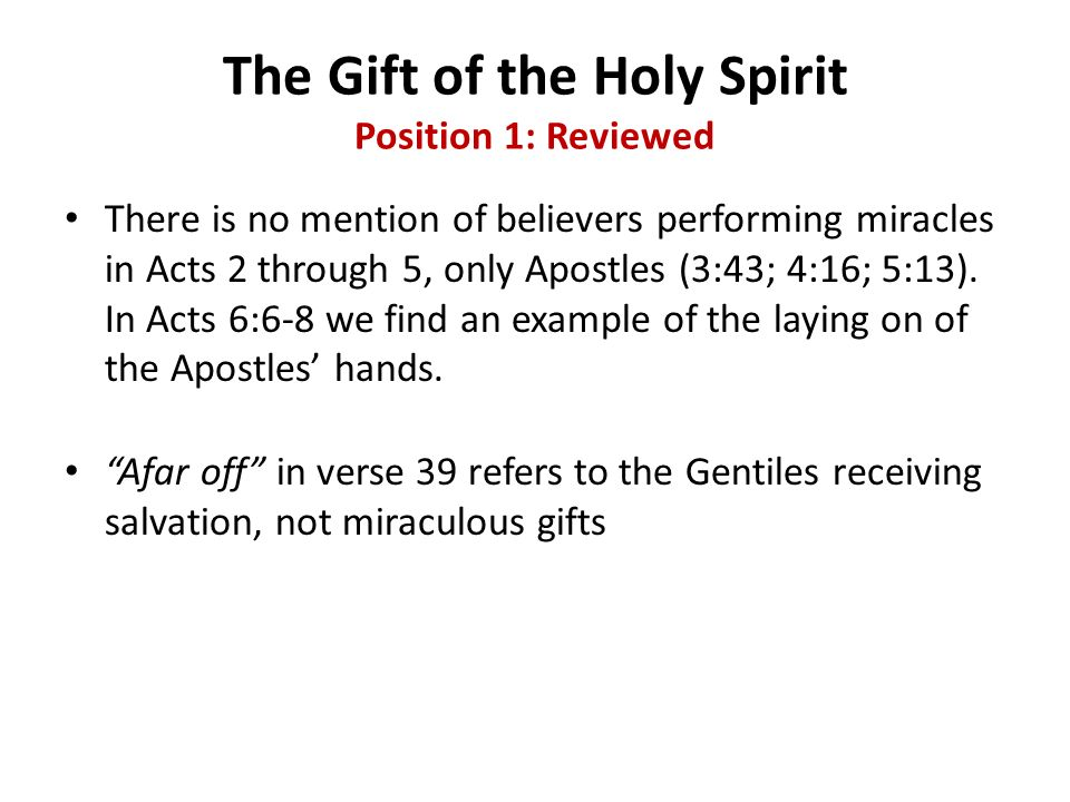 The Gift of the Holy Spirit Position 1: Reviewed There is no mention of believers performing miracles in Acts 2 through 5, only Apostles (3:43; 4:16;