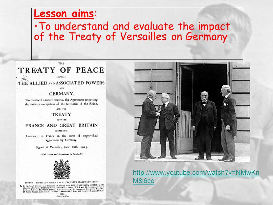 Lesson aims: To understand and evaluate the impact of the Treaty of Versailles on Germany http://www.youtube.com/watch?v=NMwKn M8j6co