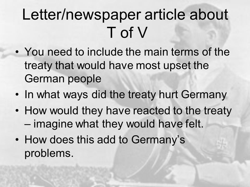 Letter/newspaper article about T of V You need to include the main terms of the treaty that would have most upset the German people In what ways did t