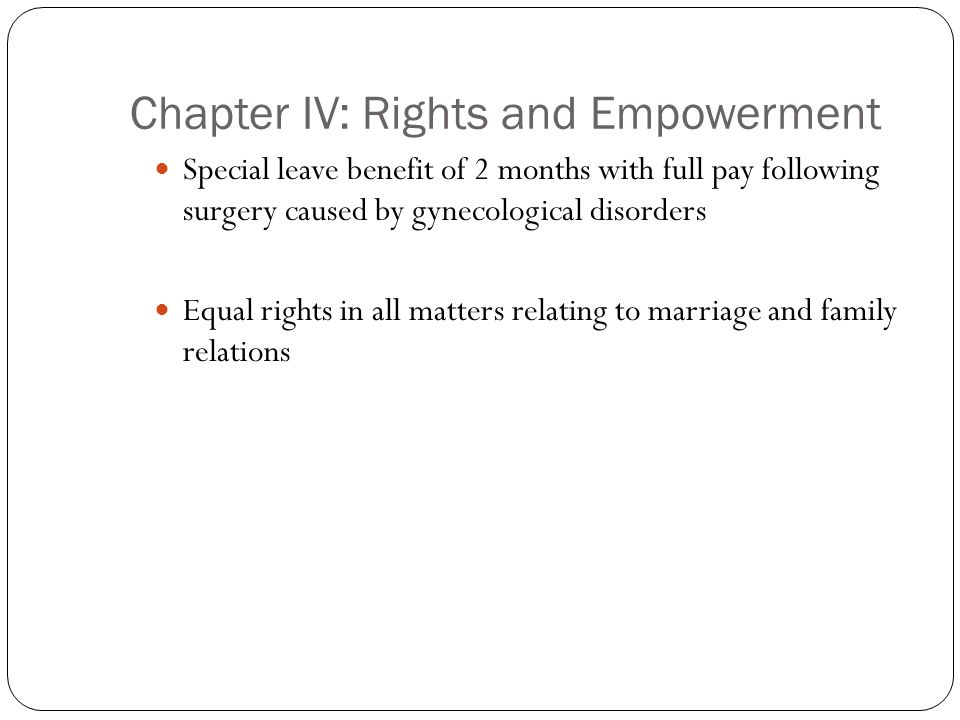 Chapter IV: Rights and Empowerment Special leave benefit of 2 months with full pay following surgery caused by gynecological disorders Equal rights in