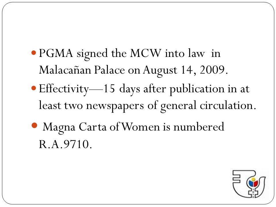 Chapter IV: Rights and Empowerment Right to equal treatment before the law – requires review and, if necessary, amendment or repeal of laws that are discriminatory to women within three (3) years from the effectivity of the MCW