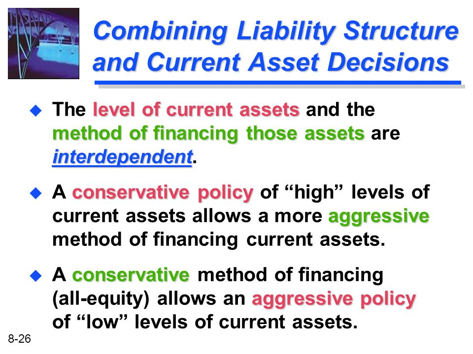 8-26 Combining Liability Structure and Current Asset Decisions level of current assets method of financing those assets interdependent u The level of