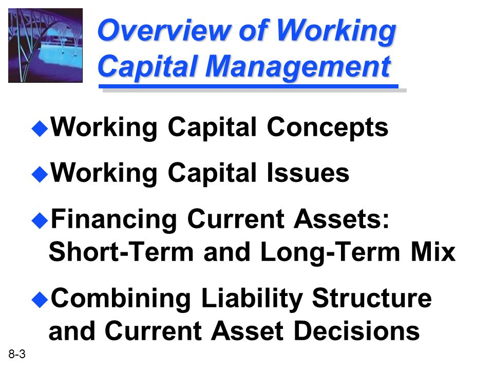 8-3 Overview of Working Capital Management u Working Capital Concepts u Working Capital Issues u Financing Current Assets: Short-Term and Long-Term Mi